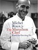 img - for The Marathon Chef: Food for Getting Fit by Roux Jr, Michel (2003) Hardcover book / textbook / text book