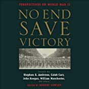 No End Save Victory Vol. 1: Perspectives on World War II | [Stephen E. Ambrose, Caleb Carr, William Manchester, more]