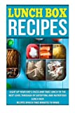 Lunch Box Recipes: Light Up Your Kids Faces And Take Lunch To The Next Level With 49 Satisfying And Nutritious Lunch Box Recipes That Take Minutes to ... Dinner Recipes, Healthy Snacks) (Volume 8)