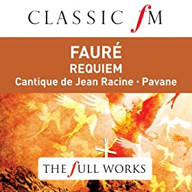 Faure: Requiem (Classic FM: The Full Works)