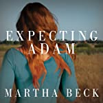 Expecting Adam: A True Story of Birth, Rebirth, and Everyday Magic | Martha Beck