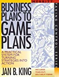 img - for Business Plans to Game Plans : A Practical System for Turning Strategies into Action (Taking Control Series) book / textbook / text book