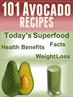101 Avocado Recipes: Today's Superfood, Facts, Health Benefits, Weight Loss (Today's Superfoods Book 4) (English Edition)