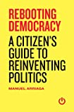 Rebooting Democracy: A Citizen's Guide to Reinventing Politics (English Edition)