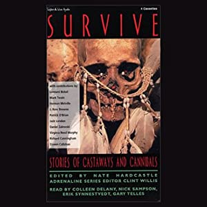 Survive: Stories of Castaways and Cannibals (Unabridged Selections) | [Edited by Nate Hardcastle, Clint Willis]