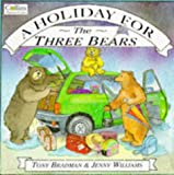 A Holiday for Three Bears (Collins Picture Books) (0006643337) by Bradman, Tony
