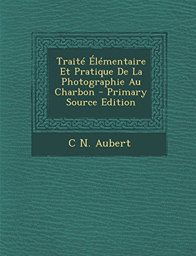 Traité Élémentaire Et Pratique De La Photographie Au Charbon
