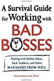 A Survival Guide for Working With Bad Bosses: Dealing With Bullies, Idiots, Back-stabbers, And Other Managers from Hell
