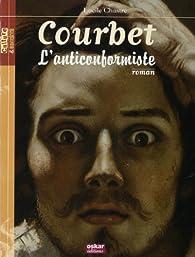 Gustave Courbet : L\'anticonformiste par Lucile Chastre