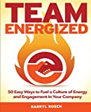 img - for Team Energized!: 50 Easy Ways To Fuel A Culture Of Energy And Engagement In Your Company book / textbook / text book