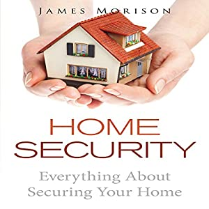 Home Security: Everything About Securing Your Home Audiobook