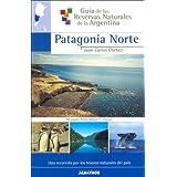 PATAGONIA NORTE -G.RESERVAS: 1 (Guia De Las Reservas Naturales De La Argentina/ Guide of Natural Resources of...
