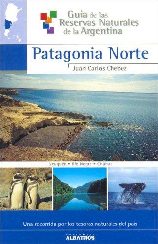 Guia De Las Reservas Naturales De La Argentina I/ Guide of the Natural Reservations of the Argentina I: Patagonia Norte (Guia De Las Reservas ... Resources of Argentina) (Spanish Edition)