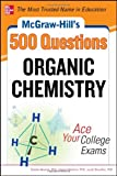 img - for McGraw-Hill's 500 Organic Chemistry Questions: Ace Your College Exams (Mcgraw-Hill's 500 Questions) book / textbook / text book