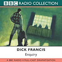 Enquiry (Dramatised)  by Dick Francis Narrated by William Nighy, Philip Voss, Selina Cadell, Tony Osoba