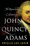 img - for The Remarkable Education of John Quincy Adams book / textbook / text book