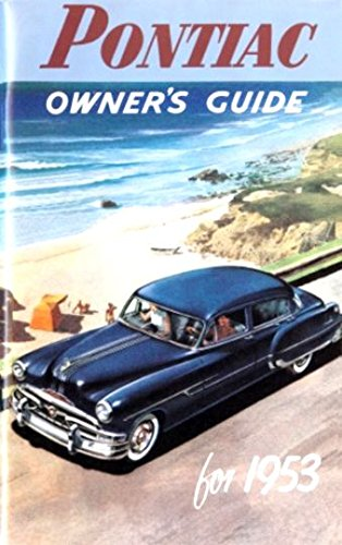 PONTIAC 1953 OWNERS INSTRUCTION & OPERATING MANUAL - USERS GUIDE - INCLUDES; Chieftain, Catalina, Deluxe, Special, Custom, sedan, coupe, wagon, and sedan delivery 53 (Pontiac Sedan Delivery compare prices)
