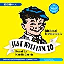 Just William 10  by Richmal Crompton Narrated by Martin Jarvis