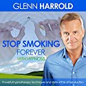 Stop Smoking Forever Speech by Glenn Harrold Narrated by Glenn Harrold