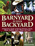 51SBhXvrBjL. SL160  Barnyard in Your Backyard: A Beginners Guide to Raising Chickens, Ducks, Geese, Rabbits, Goats, Sheep, and Cattle [ BARNYARD IN YOUR BACKYARD: A BEGINNERS GUIDE TO RAISING CHICKENS, DUCKS, GEESE, RABBITS, GOATS, SHEEP, AND CATTLE ] by Damerow, Gail ( Author ) Jul 01 2002 Paperback