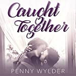 Caught Together | Penny Wylder