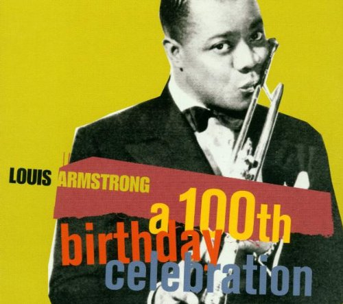 Louis Armstrong - A 100th Birthday Celebration - Zortam Music