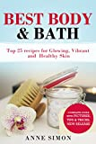 Best Body & Bath: Top 25 Recipes For Glowing, Vibrant and Healthy Skin