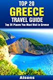 Top 20 Places to Visit in Greece - Top 20 Greece Travel Guide (Europe Travel Series Book 6)