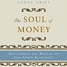 The Soul of Money: Reclaiming the Wealth of Our Inner Resources Hörbuch von Lynne Twist Gesprochen von: Cynthia Barrett