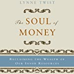 The Soul of Money: Reclaiming the Wealth of Our Inner Resources | Lynne Twist