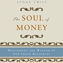 The Soul of Money: Reclaiming the Wealth of Our Inner Resources Audiobook by Lynne Twist Narrated by Cynthia Barrett