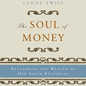 The Soul of Money: Reclaiming the Wealth of Our Inner Resources | [Lynne Twist]