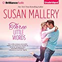 Three Little Words: A Fool's Gold Romance, Book 12 Audiobook by Susan Mallery Narrated by Tanya Eby