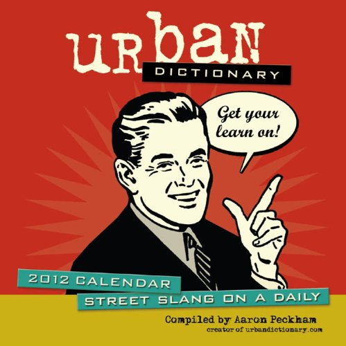 Urban Dictionary: Street Slang on a Daily: 2012 Day-to-Day Calendar