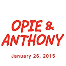 Opie & Anthony, January 26, 2015  by Opie & Anthony Narrated by Opie & Anthony