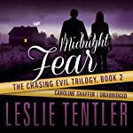 Midnight Fear: Chasing Evil, Book 2 (       UNABRIDGED) by Leslie Tentler Narrated by Caroline Shaffer