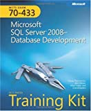MCTS Self-Paced Training Kit (Exam 70-433): Microsoft® SQL Server® 2008 Database Development