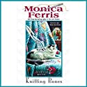 Knitting Bones (       UNABRIDGED) by Monica Ferris Narrated by Connie Crawford