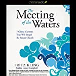 The Meeting of the Waters: 7 Global Currents That Will Propel the Future Church | Fritz Kling