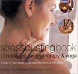 Stressbusting Book of Yoga, Massage, & Aromatherapy