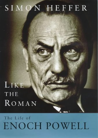 Like The Roman: The Life And Times Of Enoch Powell