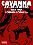 CAVANNA A CHARLIE HEBDO 1969-1981