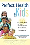img - for Perfect Health for Kids: Ten Ayurvedic Health Secrets Every Parent Must Know book / textbook / text book