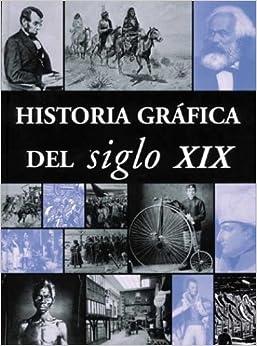 Historia Grafica del Siglo XIX (Spanish Edition) (Spanish) Hardcover