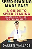 Speed Reading Made Easy: A Guide To Speed Reading: Mastering The Art Of Reading Speeds
