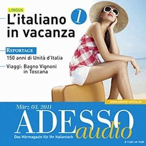 ADESSO Audio - L'italiano in vacanza. 3/2011. Italienisch lernen Audio - Italienisch im Urlaub (Teil 1) Hörbuch