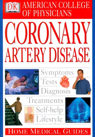 American College Of Physicians Home Medical Guide: Coronary Artery Disease