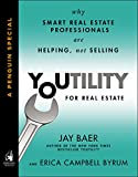 Youtility for Real Estate: Why Smart Real Estate Professionals are Helping, Not Selling (A Penguin Special from Portfolio)