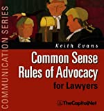 Common Sense Rules Of Advocacy For Lawyers (Communication Series) (1587330059) by Keith Evans