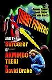 Tommy Powers and the Sorcerer of Akmindo Teeki